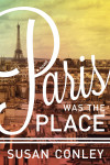 "16book ""Paris was the Place"" by Susan Conley."